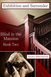 Blind in the Mansion Book Two: Exhibition And Surrender (Billionaire, BDSM, Erotic Romance)
