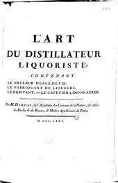 L'Art du distillateur liquoriste ; contenant le bruleur d'eaux-de-vie, le fabriquant de liqueurs, le debitant, ou le cafetier-limonnadier, par M. Demachy,...