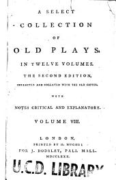 A Select Collection of Old Plays: Volume 8