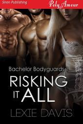 Risking It All [Bachelor Bodyguards 1]