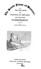 The broad stone of honour: or, The true sense and practice of chivalry. The 1st book, Godefridus