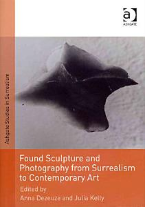Found Sculpture and Photography from Surrealism to Contemporary Art PDF