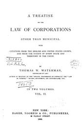 A Treatise on the Law of Corporations Other Than Municipal: With Citations from the English and United States Courts, and from the Courts of Every State and Territory in the Union, Volume 2