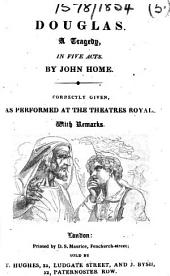 Douglas. A tragedy, in five acts ... As performed at the Theatres Royal. With remarks