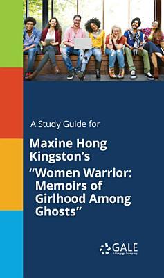 A study guide for Maxine Hong Kingston s  Women Warrior  Memoirs of Girlhood Among Ghosts