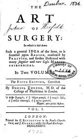 The Art of Surgery: In which is Laid Down Such a General Idea of the Same, as is Founded Upon Reason, Confirmed by Practice, and Farther Illustrated with Many Singular and Rare Cases Medico-chirurgical, Volume 1