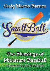 Small Ball: The Blessings of Miniature Baseball