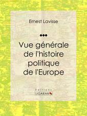 Vue générale de l'histoire politique de l'Europe: Essai historique et politique
