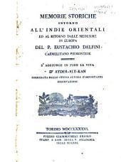 Memorie storiche intorno all'Indie Orientali ed al ritorno dalle medesime in Europa del P. Eustachio Delfini ... S'aggiunge in fine la vita d'Ayder-Aly-Kan corredata dallo stesso autore d'importanti osservazioni