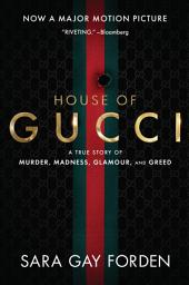The House of Gucci: A Sensational Story of Murder, Madness, Glamour, and Greed