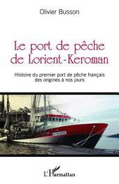 Le port de pêche de Lorient-Keroman: Histoire du premier port de pêche français des origines à nos jours