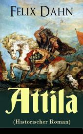 Attila (Historischer Roman) - Vollständige Ausgabe: Die Welt der Hunnen und die Kriegführung gegen Rom