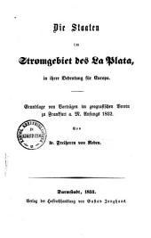 Die Staaten im Stromgebiet des La Plata in ihrer Bedeutung für Europa: Grundlage von Vorträgen im Geografischen Verein zu Frankfurt a. M. Anfangs 1852