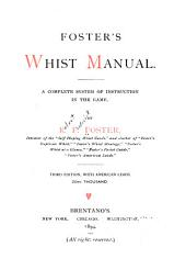 Foster's Whist Manual: A Complete System of Instruction in the Game
