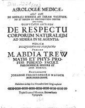 Astrologiae medicae ... disputatio II. de respectu corporum naturalium ad sidera in se agentia