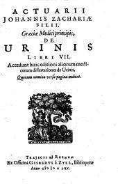 Actuarii Johannis Zachariae filii De urinis: libri septem : Lat. ; accedunt huic editioni aliorum medicor. dissertationes de urinis