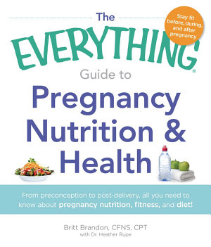 The Everything Guide to Pregnancy Nutrition   Health