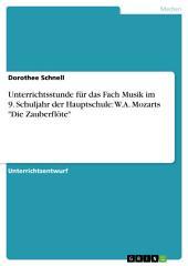 """Unterrichtsstunde für das Fach Musik im 9. Schuljahr der Hauptschule: W.A. Mozarts """"Die Zauberflöte"""""""