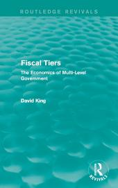 Fiscal Tiers (Routledge Revivals): The Economics of Multi-Level Government