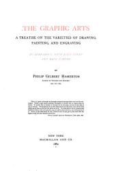The Graphic Arts: A Treatise on the Varieties of Drawing, Painting, and Engraving, in Comparison with Each Other and with Nature