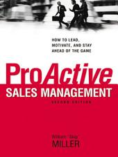 ProActive Sales Management: How to Lead, Motivate, and Stay Ahead of the Game, Edition 2