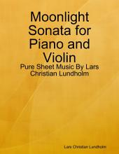 Moonlight Sonata for Piano and Violin - Pure Sheet Music By Lars Christian Lundholm