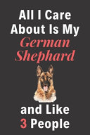 All I Care About Is My German Shepard And Like 3 People - Pet Notebook/Journal