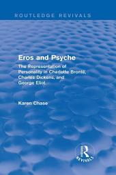 Eros and Psyche (Routledge Revivals): The Representation of Personality in Charlotte Brontë, Charles Dickens, George Eliot