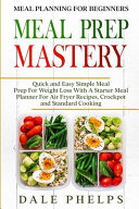 Meal Planning For Beginners  MEAL PREP MASTERY   Quick and Easy Simple Meal Prep For Weight Loss With A Starter Meal Planner For Air Fryer Recipes  PDF