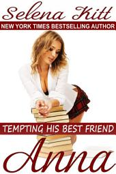 Tempting His Best Friend: Anna (Steamy, Barely Legal, Forbidden Taboo Romance, Older Man Younger Woman, Erotic Sex Stories): Tempting His Best Friend