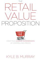 The Retail Value Proposition: Crafting Unique Experiences at Compelling Prices