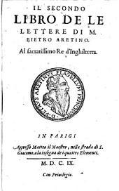 Lettere di M. Pietro Aretino: Al sacratissimo re d'Inghilterra, Volume 2