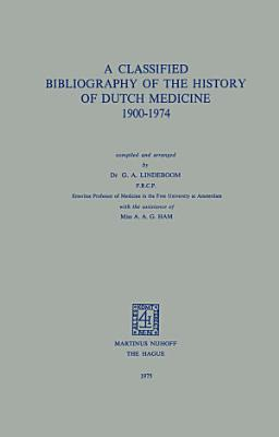 A Classified Bibliography of the History of Dutch Medicine 1900   1974 PDF
