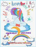 Adorable Unicorn Coloring Book for Kids Let Your Dream Come True