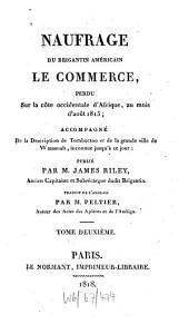 Naufrage du brigantin américain le commerce, perdu sur la côte occidentale d'Afrique, au mois d'août 1815: accompagné de la description de Tombuctoo et de la grande ville de Wassanah, inconnue jusqu'à ce jour. T. 2