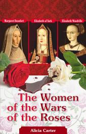 The Women of the Wars of the Roses: Elizabeth Woodville, Margaret Beaufort & Elizabeth of York