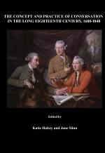 The Concept and Practice of Conversation in the Long Eighteenth Century, 1688-1848