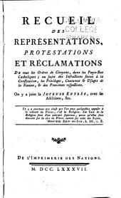 Recueil des représentations, protestations et réclamations: faites à S.M. Joseph II, par les représentans & Etats des provinces des Pays-Bas autrichiens : contenant la joyeuse entrée ...