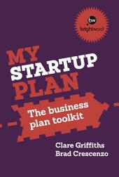 My Start-Up Plan: The Business Plan Toolkit