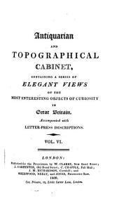 Antiquarian and topographical cabinet,: containing a series of elegant views of the most interesting objects of curiosity in Great Britain. Accompanied with letter-press descriptions..