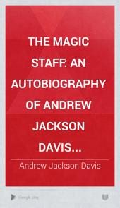 The Magic Staff: An Autobiography of Andrew Jackson Davis
