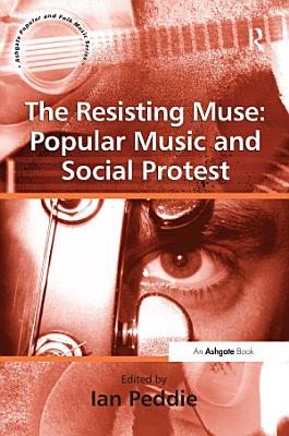 The Resisting Muse  Popular Music and Social Protest