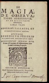 De Magia, de observatione somniorum et de divinatione: libri tres. Adversus fallaces, et superstitiosas artes