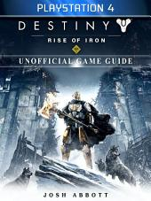 Destiny Rise of Iron Playstation 4 Unofficial Game Guide