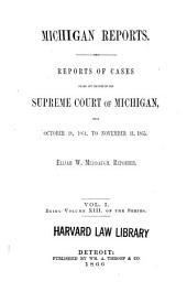 Michigan Reports: Cases Decided in the Supreme Court of Michigan, Volume 13