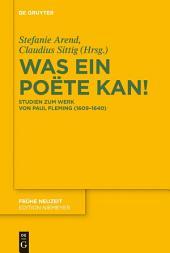 Was ein Poëte kan!: Studien zum Werk von Paul Fleming (1609–1640)