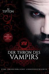 Der Thron des Vampirs: Eine übersinnliche Liebesgeschichte