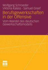 Berufsgewerkschaften in der Offensive: Vom Wandel des deutschen Gewerkschaftsmodells