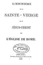 L'énnemi de la Sainte-Vierge et de Jésus-Christ est l'Eglise de Rome