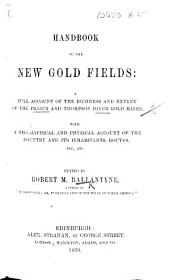 Handbook to the New Gold Fields: a full account of the richness and extent of the Fraser and Thompson River gold mines ... Edited by R. M. Ballantyne